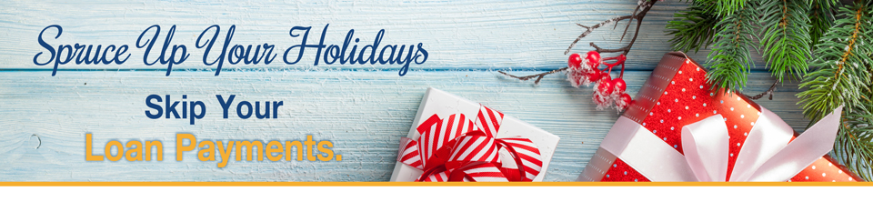 Spice up your holidays. Skip your loan payments