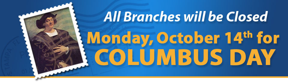 All branches will be closed Monday October 14th for Columbus Day