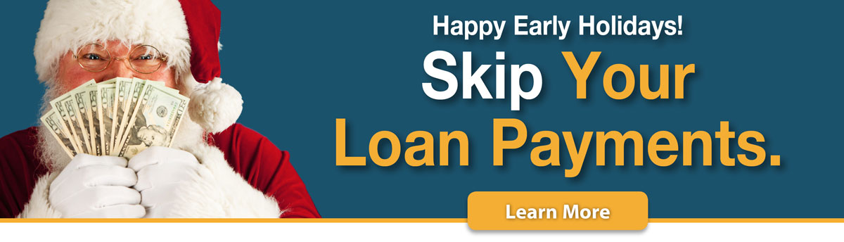Happy early holidays. Skip your loan paymnets